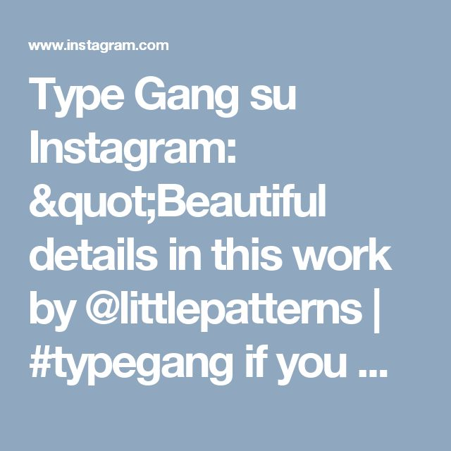 "Type Gang su Instagram: ""Beautiful details in this work by @littlepatterns 