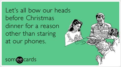 Let's all bow our heads before Christmas dinner for a reason other than staring at our phones.