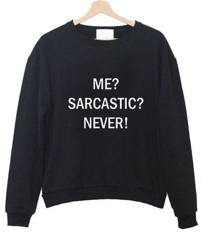 me sarcastic never #sweatshirt #shirt #sweater #womenclothing #menclothing #unisexclothing #clothing #tops