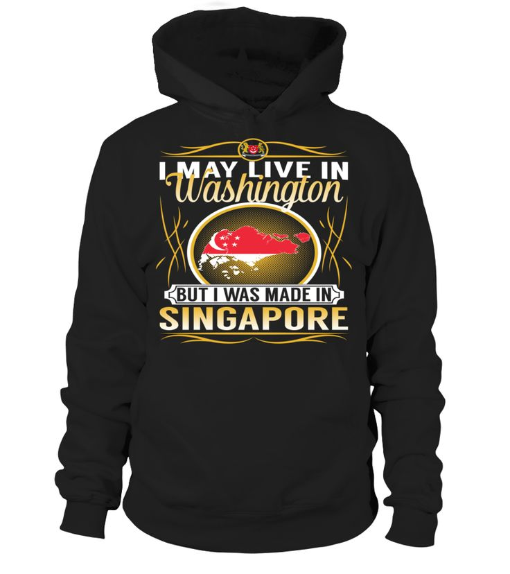 I May Live in Washington But I Was Made in Singapore Country T-Shirt V4 #SingaporeShirts