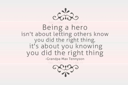 Quote-book: Being A Hero Isn't About Letting Others Know