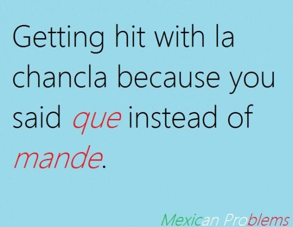 Mexican Problem #9140 La chancla hurt soo much more lol seriously! !!!!!!!!