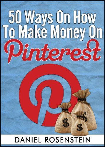50 Ways To Make Money On Pinterest.