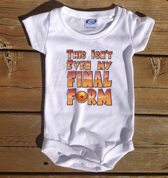 This Isn't Even My Final Form Dragon Ball Z infant baby one piece by odysseyroc, $14.95  https://www.etsy.com/listing/161705585/this-isnt-even-my-final-form-infant-baby