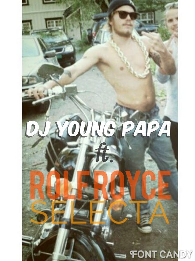 Dj young Papa, rolf royce selecta