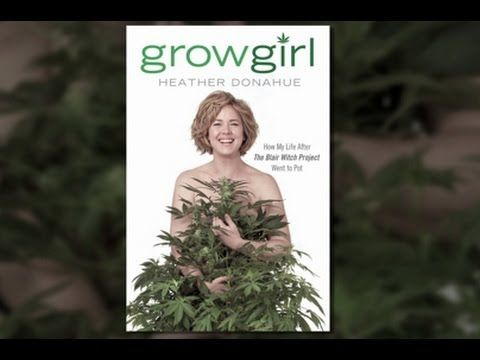 Heather Donahue on Growing Marijuana, Life after 'Blair Witch,' and the Beauty of Grey Markets