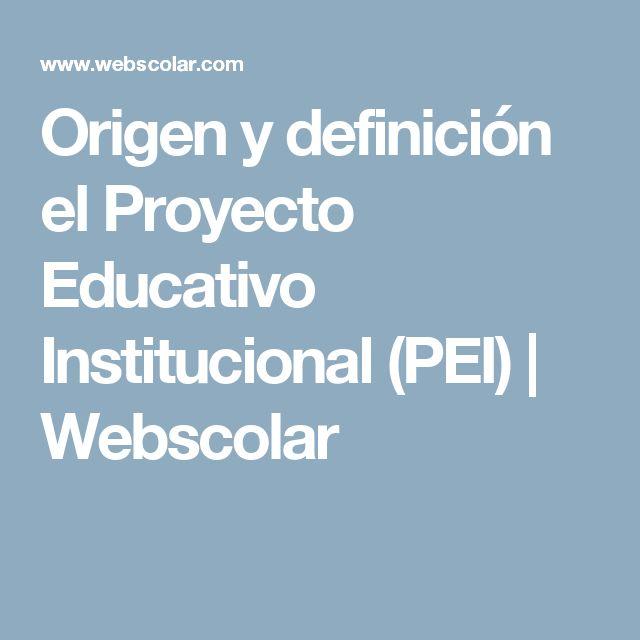 Origen y definición el Proyecto Educativo Institucional (PEI)   Webscolar