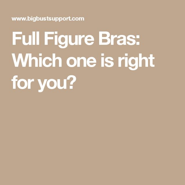 Full Figure Bras: Which one is right for you?