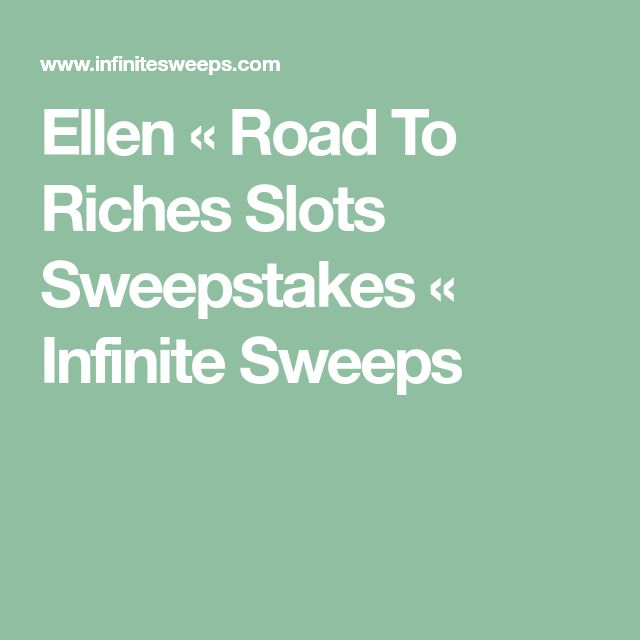 Ellen « Road To Riches Slots Sweepstakes « Infinite Sweeps