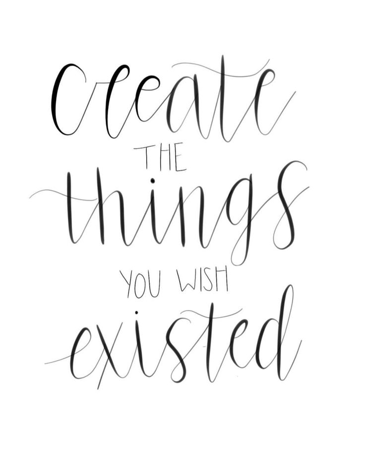 quotes, hand lettering, script, modern calligraphy, create the things you wish existed