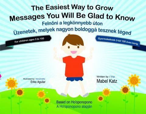 MAGYARUL és ANGOLUL! Mabel Katz: Felnőni a legkönnyebb úton  Megküldjük neked a könyv hanganyagának egy fejezetét, hogy bepillantást nyerhess ebbe a nagyszerű világba. Írj a hawaii@hooponoponoway.hu címre  Felnőni a legkönnyebb úton Üzenetek, melyek nagyon boldoggá tesznek téged Gyermekkönyv a Ho'oponopono alapján. Angol és magyar nyelven, kétnyelvű, 45 perces CD-melléklettel. Ára: 4200 Ft  Több info: http://hooponoponoway.hu/gyermekkonyv