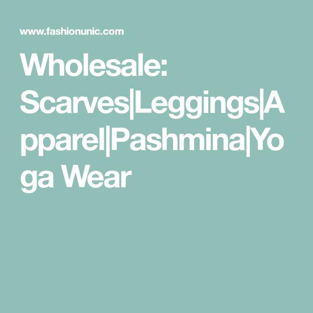 Wholesale: Scarves|Leggings|Apparel|Pashmina|Yoga Wear