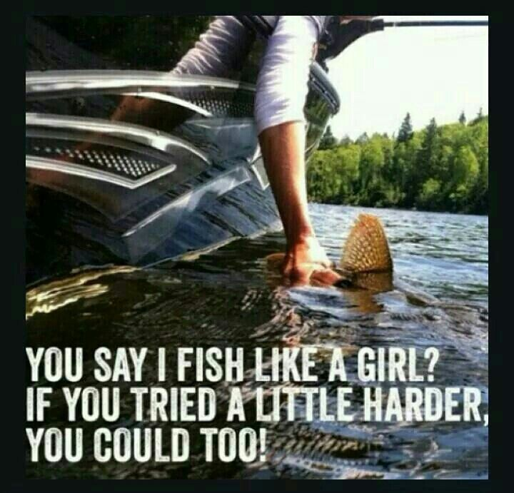 you say i fish like a girl? If you tried a little harder, you could too... ☮ re-pinned by http://www.wfpblogs.com/author/southfloridah2o/