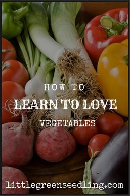So you think you don't like vegetables. I think you're wrong! Anyone can retrain their tastebuds and enjoy vegetables. Here are some tips.