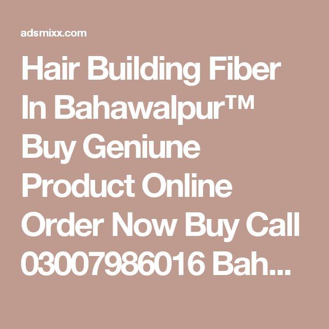 Hair Building Fiber In Bahawalpur™ Buy Geniune Product Online Order Now Buy Call 03007986016 Bahawalpur , Adsmixx-Free Classified Ads