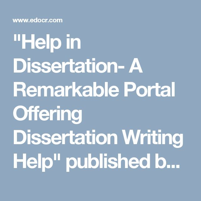 """""""Help in Dissertation- A Remarkable Portal Offering Dissertation Writing Help"""" published by """"onlinedissertationhelpuk"""" on @edocr"""