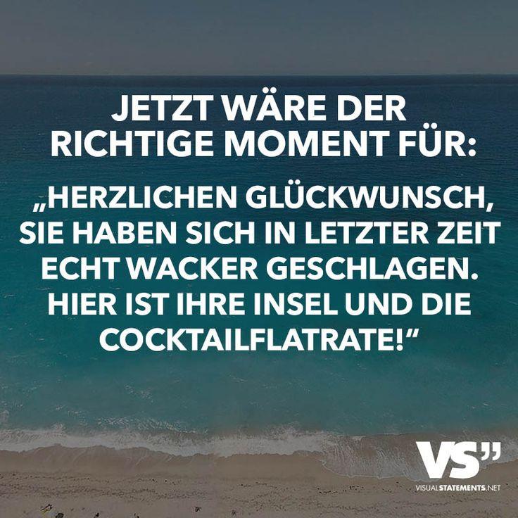 """JETZT WÄRE DER RICHTIGE MOMENT FÜR: """"HERZLICHEN GLÜCKWUNSCH, SIE HABEN SICH IN LETZTER ZEIT ECHT WACKER GESCHLAGEN. HIER IST IHRE INSEL UND DIE COCKTAILFLATRATE!"""""""