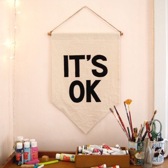 It feels good to walk into a room and see this reassuring you that its OK, whatever you may be questioning or worrying about. ITS OK. ----