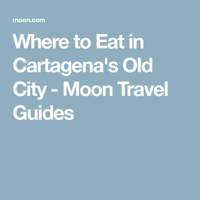 Where to Eat in Cartagena's Old City - Moon Travel Guides
