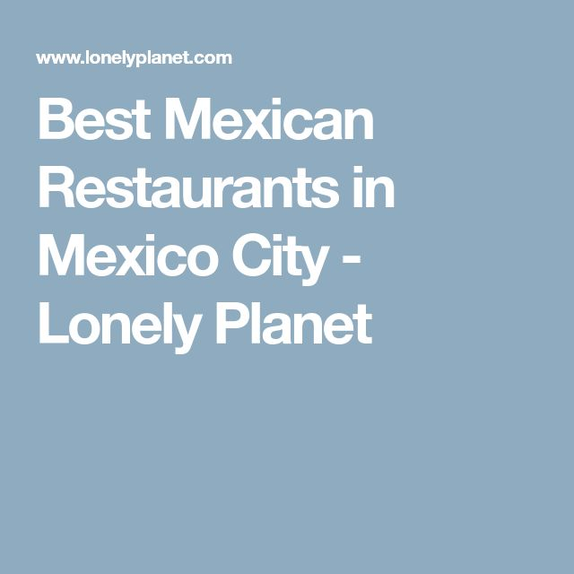 Best Mexican Restaurants in Mexico City - Lonely Planet