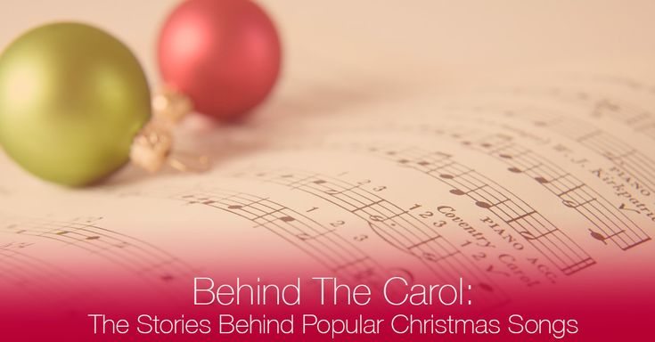 Behind The Carol: The Story Behind Four Popular Christmas Songs