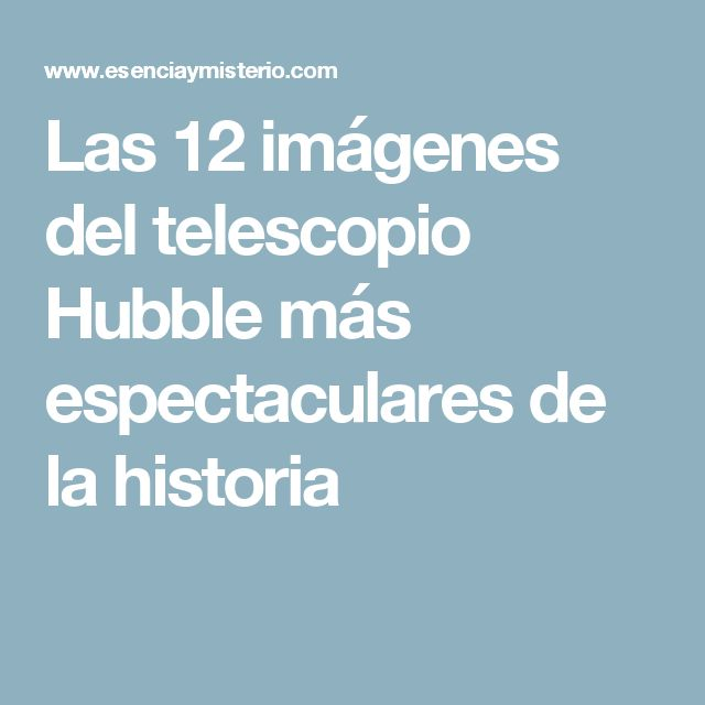 Las 12 imágenes del telescopio Hubble más espectaculares de la historia