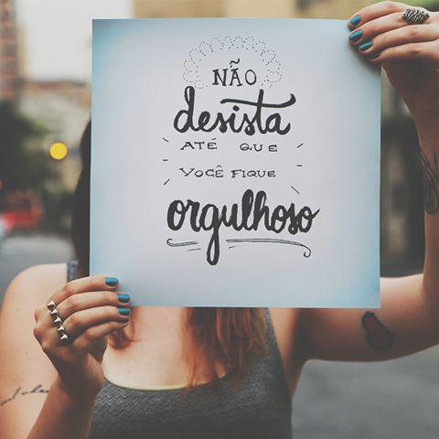 Não desista até que você fique orgulhoso.