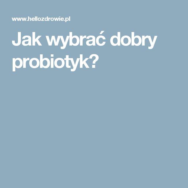 Jak wybrać dobry probiotyk?