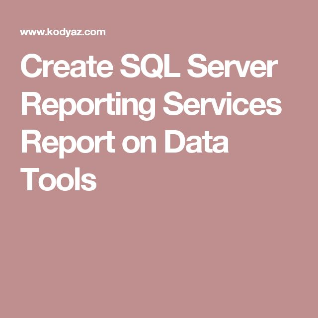 Create SQL Server Reporting Services Report on Data Tools