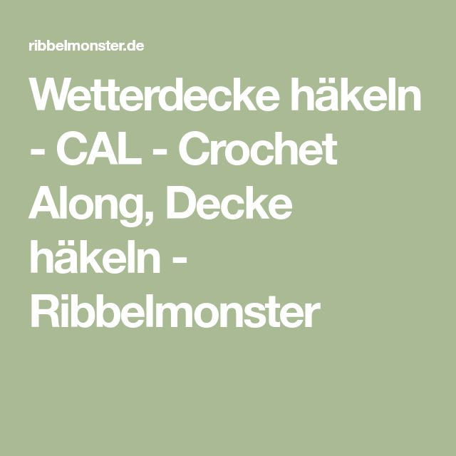 Wetterdecke häkeln - CAL - Crochet Along, Decke häkeln - Ribbelmonster
