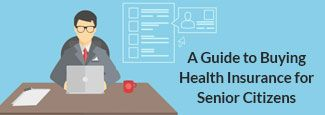 A Guide to Buy Health Insurance for Senior Citizen