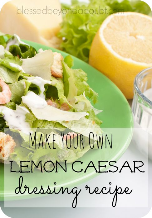 Make your own lemon ceasar dressing with staple ingredients. It's so good!