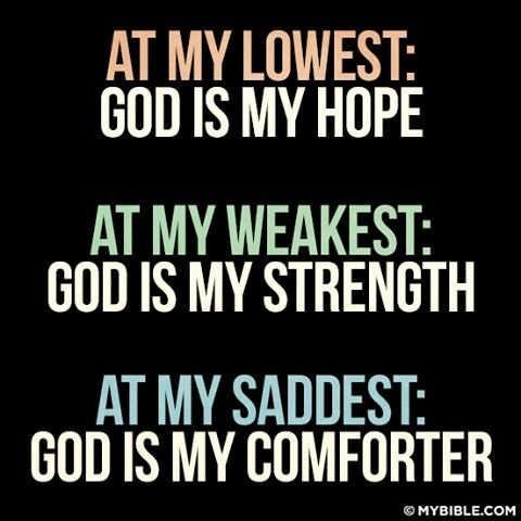 At my lowest: God is my hope. At my weakest: God is my strength. At my saddest: God is comforter. #KWMinistries