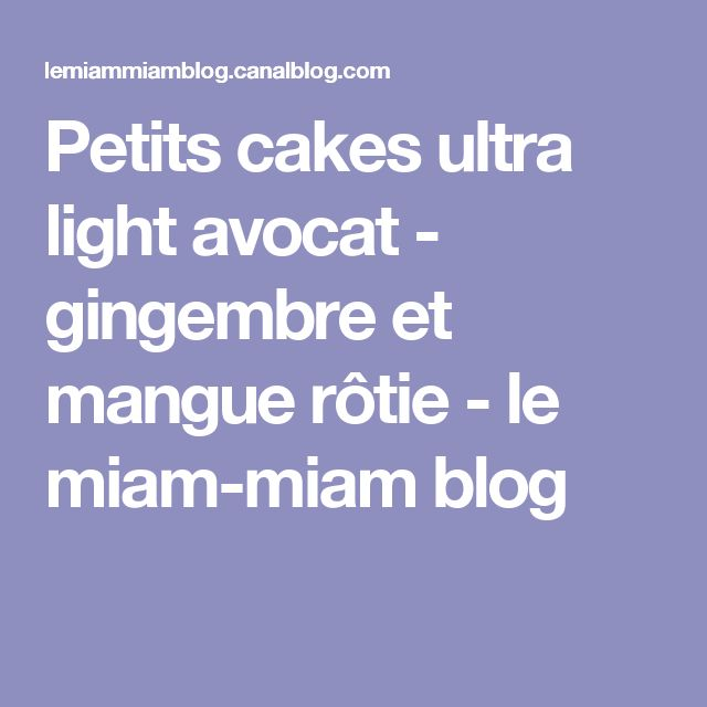Petits cakes ultra light avocat - gingembre et mangue rôtie - le miam-miam blog