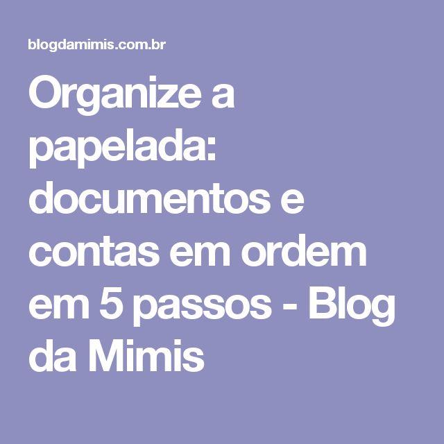 Organize a papelada: documentos e contas em ordem em 5 passos - Blog da Mimis