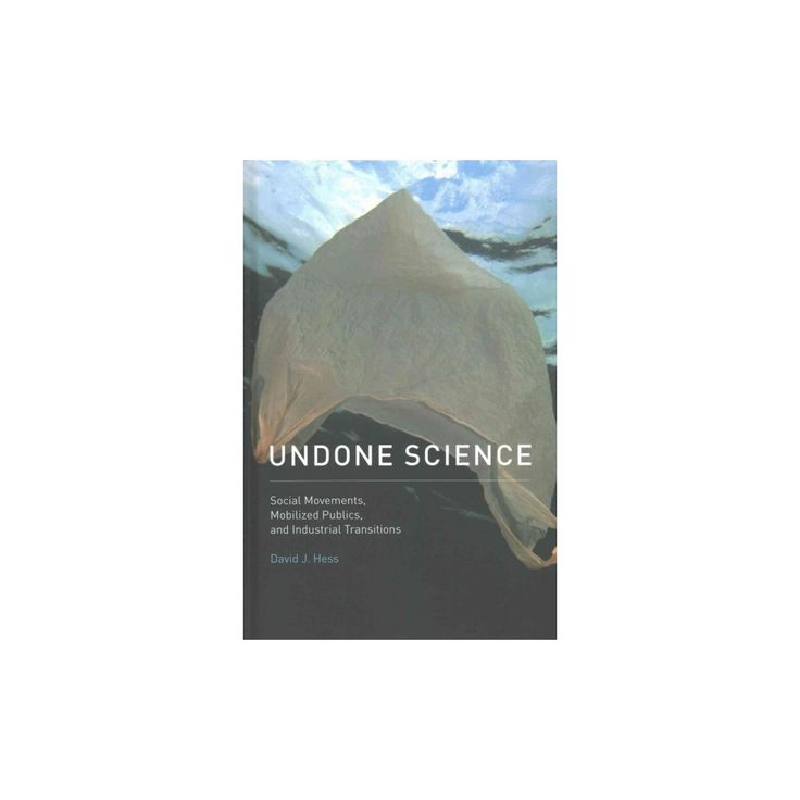 Undone Science : Social Movements, Mobilized Publics, and Industrial Transitions (Hardcover) (David J.