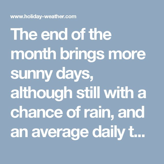 The end of the month brings more sunny days, although still with a chance of rain, and an average daily temperature that drops to 10°C (50°F).