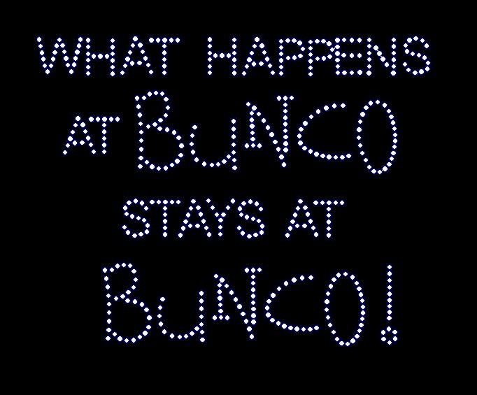 What happens at bunco...  Going to write this on my big chalkboard.