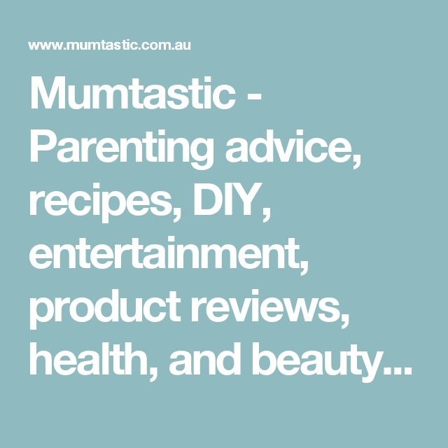Mumtastic - Parenting advice, recipes, DIY, entertainment, product reviews, health, and beauty, from real mums for real mums