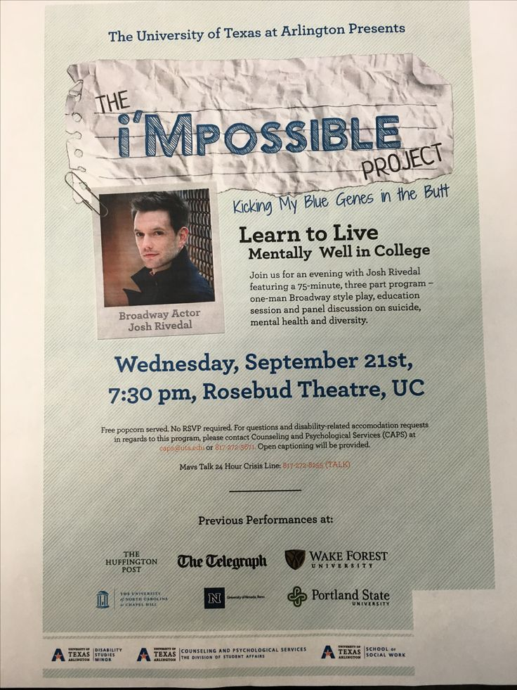 "School of Social Work will cosponsor Broadway Actor Josh Rivedal's one-man Broadway style play, ""Kicking My Blue Genes in the Butt,"" education session and panel discussion on suicide, mental health and diversity at the UTA Rosebud Theatre, Wednesday, Sept. 21 at 7:30 pm. Open to all students.   Learn to Live Mentally Well in College. Other cosponsors include the UTA Counseling and Psychological Services, Division of Student Affairs and the Disability Services Minor Program."