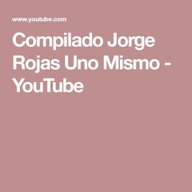 Compilado Jorge Rojas Uno Mismo - YouTube