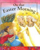 From a list of children's Easter books: On that Easter Morning by Mary Joslin and illustrated by Helen Cann