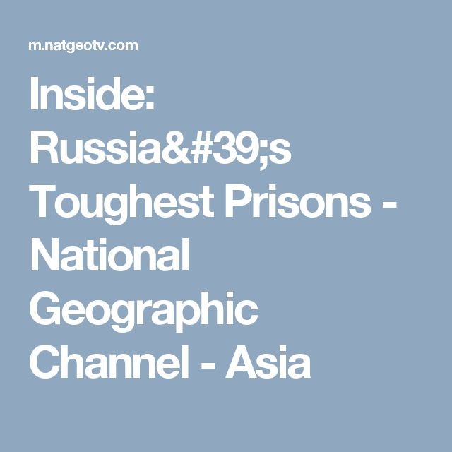 Inside: Russia's Toughest Prisons - National Geographic Channel - Asia