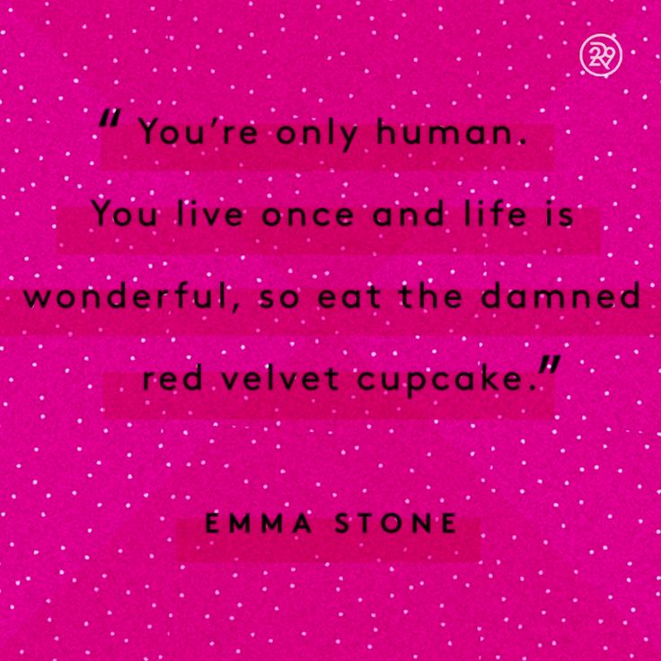 You're only human. You live once and life is wonderful, so eat the damned red velvet cupcake.