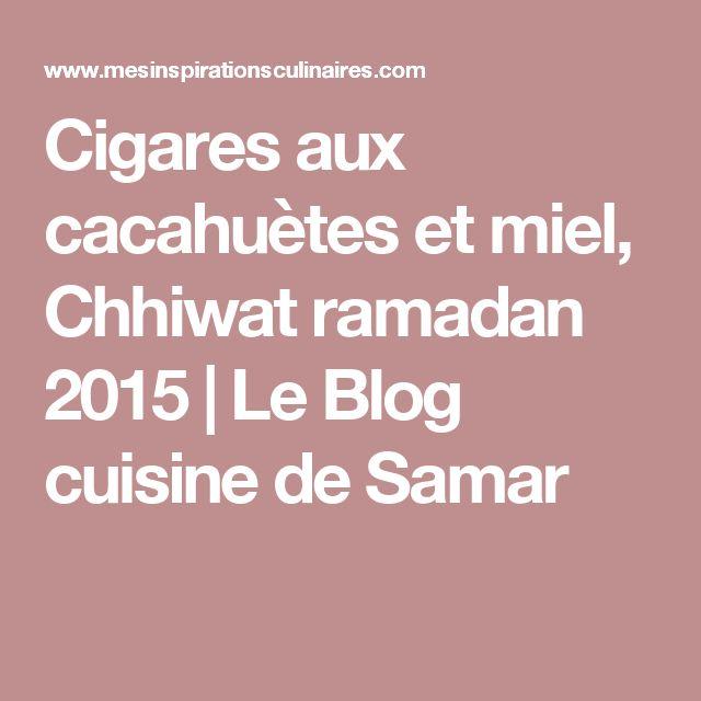 Cigares aux cacahuètes et miel, Chhiwat ramadan 2015 | Le Blog cuisine de Samar