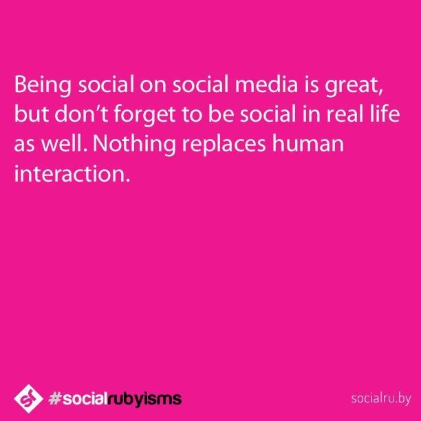 Be social online... and offline. #socialrubyisms