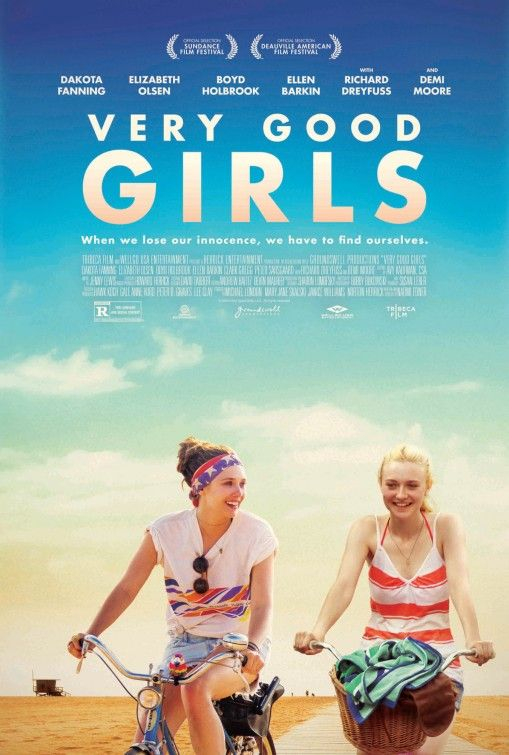 Very Good Girls // Dir: Naomi Gyllenhaal (Jake & Maggie's mom) Cast: Dakota Fanning, Elizabeth Olsen, Ellen Barkin, Richard Dreyfus & Demi Moore