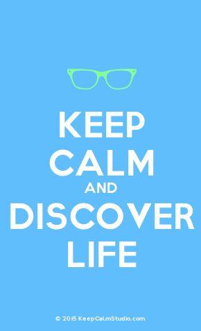 'Keep Calm and Discover Life' made on Keep Calm Studio: Create your own custom 'Keep Calm and Discover Life' posters » Keep Calm Studio