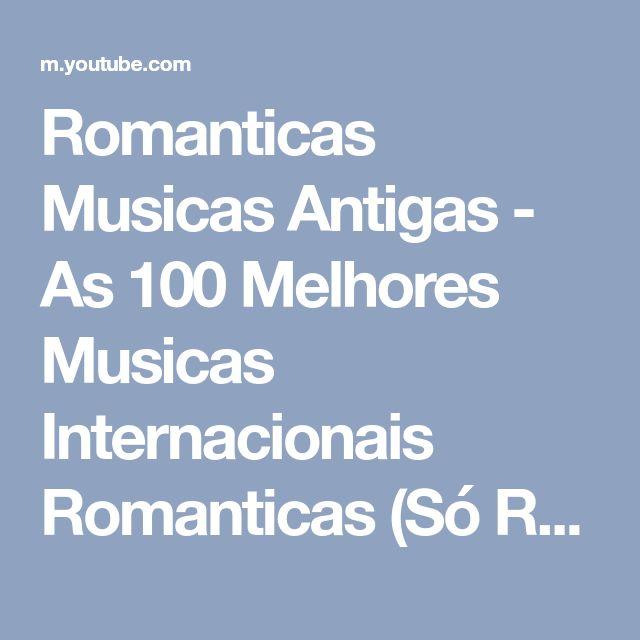 Romanticas Musicas Antigas - As 100 Melhores Musicas Internacionais Romanticas (Só Românticas) - YouTube