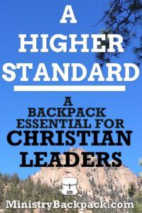A Higher Standard: A Backpack Essential For Christian Leaders | In today's podcast, I talk about an essential quality for Christian Leaders:  A Higher Standard #Essentials #Podcast #Ministry